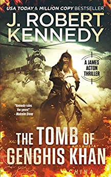 The Tomb of Genghis Khan (James Acton Thrillers Book 25) by [J. Robert Kennedy]