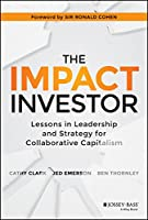 The Impact Investor: Lessons in Leadership and Strategy for Collaborative Capitalism