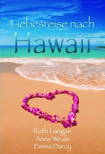 Liebesreise nach Hawaii: Herzklopfen aus Kalai / Das Glück wartet in Waikiki / Happy End auf Maui (MIRA Liebesreisen)