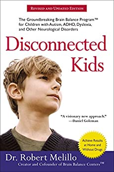 [Robert Melillo]のDisconnected Kids: The Groundbreaking Brain Balance Program for Children with Autism, ADHD, Dyslexia, and Other Neurological Disorders (The Disconnected Kids Series) (English Edition)
