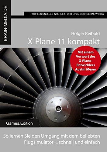 X-Plane 11 kompakt: So lernen Sie den Umgang mit dem beliebten Flugsimulator ... schnell und einfach (Games.Edition 5)
