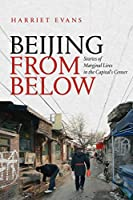 Beijing from Below: Stories of Marginal Lives in the Capital's Center