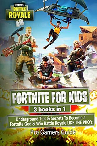 Fortnite For Kids: 3 Books in 1: Underground Tips & Secrets To Become a Fortnite God & Win Battle Royale LIKE THE PRO's (Fortnite For Teens) (Volume 4)