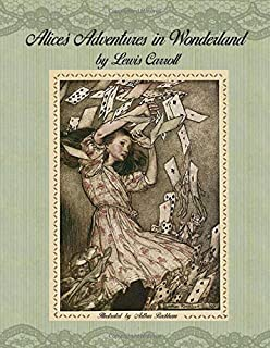 Alice's Adventures in Wonderland by Lewis Carroll: Illustrated by Arthur Rackham.