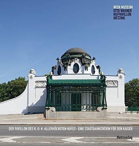 Der Pavillon des k. u. k. Allerhöchsten Hofes: Eine Stadtbahnstation für den Kaiser