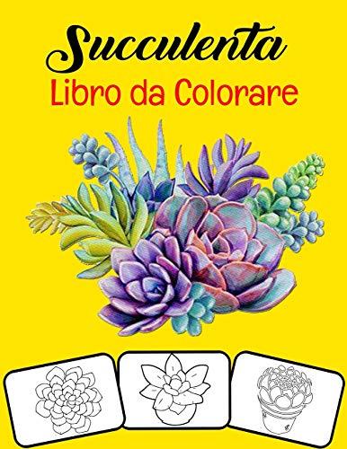 Succulenta Libro da colorare: 30 diverse pagine da colorare succulente per bambini e ragazze che amano il giardinaggio, i cactus e le piante grasse