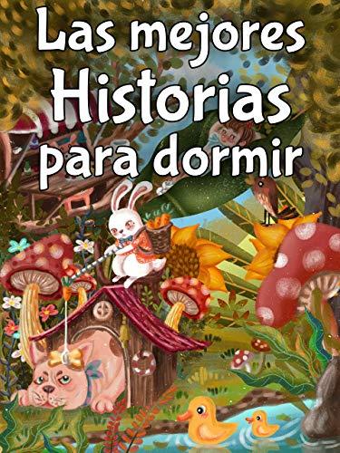 Las mejores Historias para dormir (Cuentos de 5 minutos): Colección de Cuentos y Fábulas Mágicas. Cuentos Infantiles 4 años