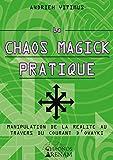 La Chaos Magick Pratique - Manipulation de la réalité par le courant Ovayki