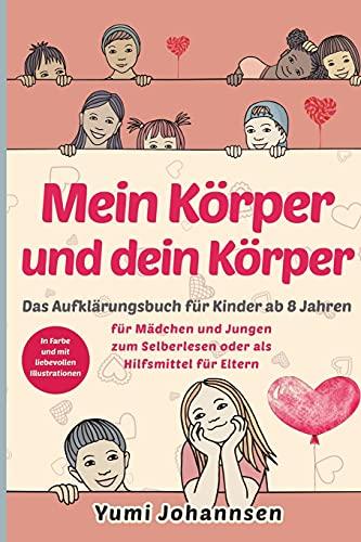 Mein Körper und dein Körper: Das Aufklärungsbuch für Kinder ab 8 Jahren - Mädchen und Jungen erleben eine spannende Zeit (in Farbe, mit liebevollen Illustrationen)