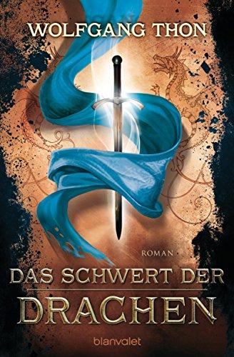 Das Schwert der Drachen: Roman (DIE DREI PROPHEZEIUNGEN 2)