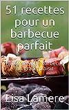 51 recettes pour un barbecue parfait: Faites de votre barbecue un grand plaisir (French Edition)