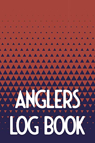 Anglers Log Book: Fishing Log Book and Journal - Record Fishing Trip Experiences Like Weather, Gear, Equipment, Water Visibility, Body of Water - With ... List - Fisherman, Angler and Fisher Gift Idea