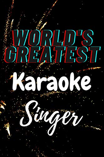 World\'s Greatest Karaoke Singer: Blank Lined Karaoke Gag Gift Notebook Funny Notebook Bundle Cute Notebooks for College Dad Mum Sister Brother Family Coworkers