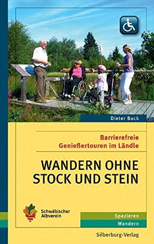 Wandern ohne Stock und Stein: Barrierefreie Genießertouren im Ländle. Spazieren, Wandern