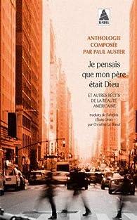 Je pensais que mon père était Dieu et autres récits de la réalité américaine par Paul Auster