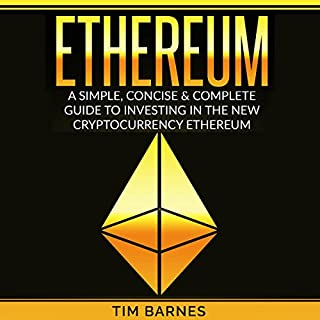 Ethereum: A Simple, Concise & Complete Guide to Investing in the New Cryptocurrency Ethereum cover art