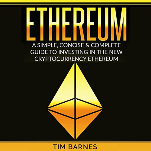Ethereum: A Simple, Concise & Complete Guide to Investing in the New Cryptocurrency Ethereum audiobook cover art
