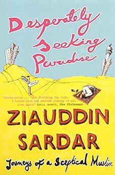 Desperately Seeking Paradise: Journeys of a Sceptical Muslim by [Ziauddin Sardar]