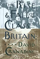 The Rise and Fall of Class in Britain (University Seminars/Leonard Hastings Schoff Memorial Lectures)
