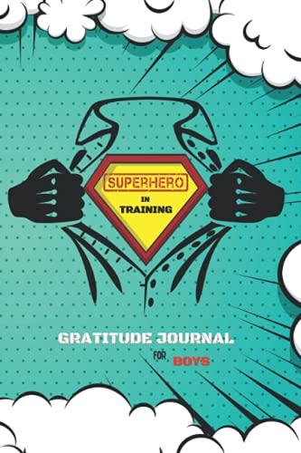 SUPERHERO in TRAINING: Gratitude Journal for Boys