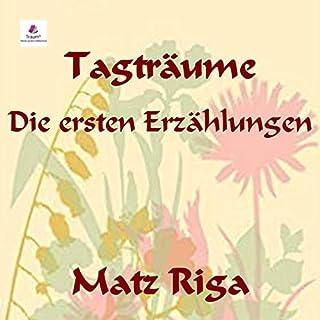 Tagträume     Die ersten Erzählungen              Autor:                                                                                                                                 Matz Riga                               Sprecher:                                                                                                                                 Hagen Winterfels                      Spieldauer: 1 Std. und 26 Min.     Noch nicht bewertet     Gesamt 0,0