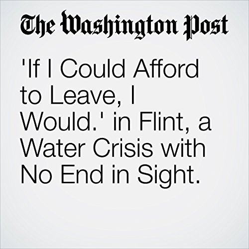 'If I Could Afford to Leave, I Would.' In Flint, a Water Crisis with No End in Sight. audiobook cover art