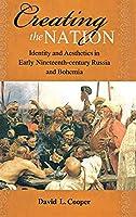 Creating the Nation: Identity and Aesthetics in Early Ninteenth-Century Russia and Bohemia (Niu Slavic, East European, and Eurasian Studies)