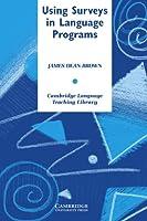 Using Surveys in Language Programs (Cambridge Language Teaching Library)