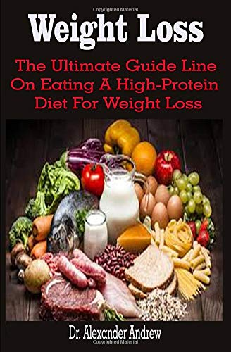 Weight Loss: Weight Loss: The Ultimate Guide Line On Eating A High-Protein Diet For Weight Loss