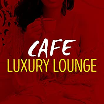 Cafe Luxury Lounge