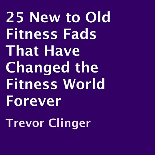 25 New to Old Fitness Fads That Have Changed the Fitness World Forever audiobook cover art
