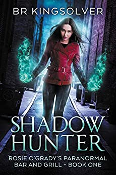 Shadow Hunter: An Urban Fantasy (Rosie O'Grady's Paranormal Bar and Grill Book 1) by [BR Kingsolver]