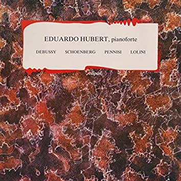 Eduardo Hubert: Debussy, Schoenberg, Pennisi, Lolini