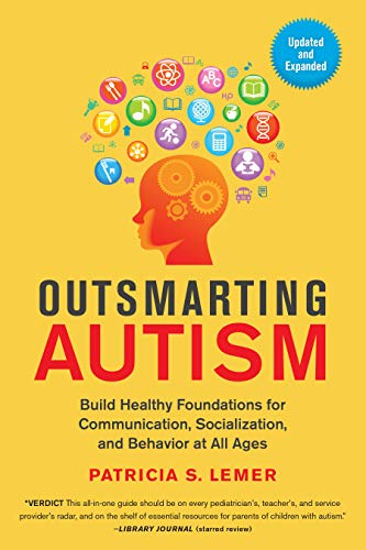 Amazon Com Outsmarting Autism Updated And Expanded Build Healthy Foundations For Communication Socialization And Behavior At All Ages Ebook Lemer Patricia S Kindle Store
