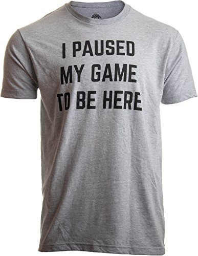 I Paused My Game to Be Here | Funny Video Gamer Gaming Player Humor Joke for Men Women T-Shirt-(Adult,L) Sport Grey