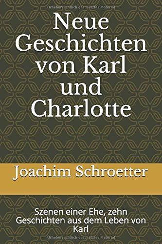 Neue Geschichten von Karl und Charlotte: Szenen einer Ehe. zehn Geschichten aus dem Leben von Karl