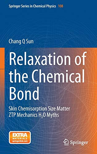 Relaxation of the Chemical Bond: Skin Chemisorption Size Matter ZTP Mechanics H2O Myths (Springer Series in Chemical Physics (108), Band 108)