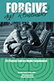 Forgive and Remember: 33 Classic Stories About Forgiveness