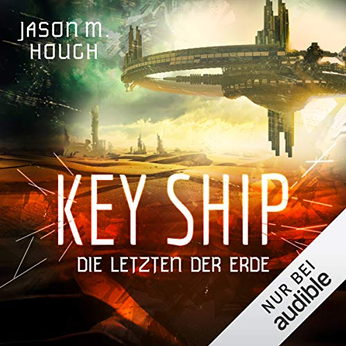 Key Ship: Die Letzten der Erde audiobook cover art
