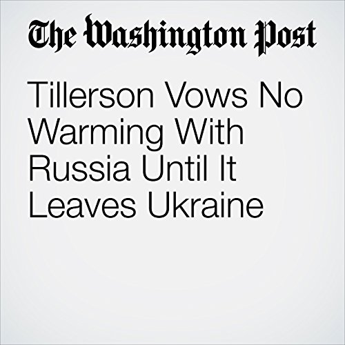 Tillerson Vows No Warming With Russia Until It Leaves Ukraine copertina