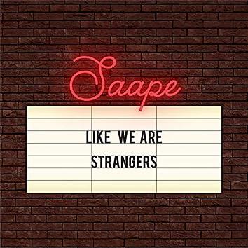 Like We Are Strangers