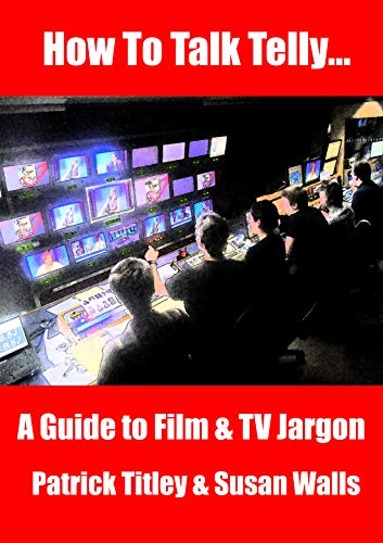How To Talk Telly: A guide to film and TV jargon (English Edition)