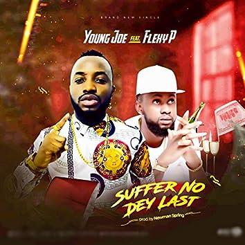 Suffer No Dey Last (feat. Flexy P)