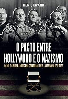 O pacto entre Hollywood e o nazismo: Como o cinema americano colaborou com a Alemanha de Hitler por [Ben Urwand, Luis Reyes Gil]