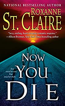 Now You Die (The Bullet Catchers Book 6) by [Roxanne St. Claire]