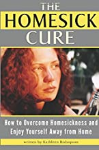 The Homesick Cure: How to Overcome Homesickness and Enjoy Yourself Away from Home
