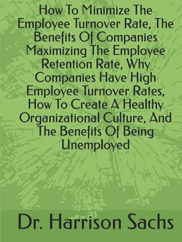 How To Minimize The Employee Turnover Rate, The Benefits Of Companies Maximizing The Employee Retention Rate, Why Companies Have High Employee ... Culture, And The Benefits Of Being Unemployed