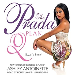 The Prada Plan 2     Leah's Story              By:                                                                                                                                 Ashley Antoinette                               Narrated by:                                                                                                                                 Honey Jones                      Length: 8 hrs     641 ratings     Overall 4.7