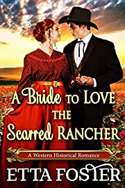 A Bride to Love the Scarred Rancher: A Historical Western Romance Novel