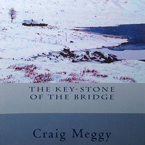 The Key-Stone of the Bridge Audiobook By Craig Meggy cover art